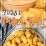 Air fried tater tots.